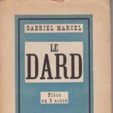 Libros de segunda mano: GABRIEL MARCEL - LE DARD - PIÈCE EN 3 ACTES - TEATRO FRANCÉS - PLON 1950. Lote 57419902