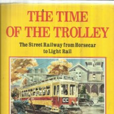 Libros de segunda mano: THE TIME OF DE TROLLEY. WILLIAM D. MIDDLETON. CALIFORNIA. 1987. Lote 58079470