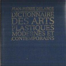 Libros de segunda mano: DICTIONNAIRE DES ARTS PLASTIQUES MODERNES ET CONTEMPORAINS. JEAN P. DELARGE. GRÜND. PARIS. 2001. Lote 58258250