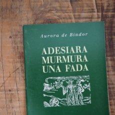 Libros de segunda mano: ADESIARA MURMURA UNA FADA (AURORA DE BINDOR) POESIA 1995. Lote 58413269