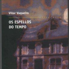 Libros de segunda mano: OS ESPELLOS DO TEMPO, DE VÍTOR VAQUEIRO. Lote 58530387