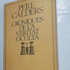 Libros de segunda mano: CRONIQUES DE LA VERITAT OCULTA - PERE CALDERS - EN CATALÁN - TDK 237. Lote 58598072
