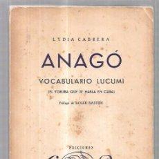 Libros de segunda mano: ANAGÓ. VOCABULARIO LUCUMI. LYDIA CABRERA. EDICIONES COR. LA HABANA, 1957. COLECCIÓN DEL CHICHEREKÚ.. Lote 58664144