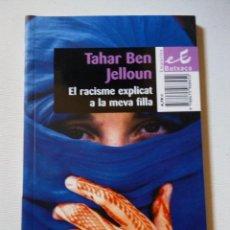 Libros de segunda mano: EL RACISME EXPLICAT A LA MEVA FILLA TAHAR JELLOUN. Lote 60797503