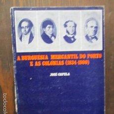Libros de segunda mano: LA BURGUESIA MERCANTIL DO PORTO E AS COLONIAS (1834 - 1900) JOSÉ CAPELA (EN PORTUGUES). Lote 61172955