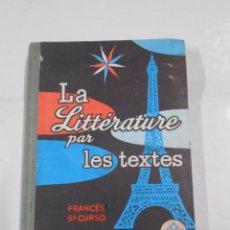 Libros de segunda mano: LA LITTERATURE PAR LES TEXTES. FRANCES 5º CURSO. TDK84. Lote 114111794