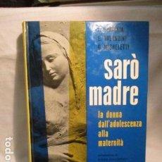 Libros de segunda mano: SARÓ MADRE - LA DONNA DALL'ADOLESCENZA ALLA MATERNITÁ (EN ITALIANO). Lote 69976045