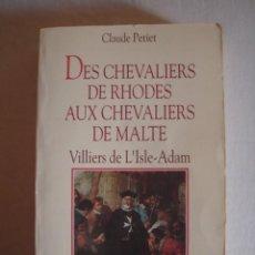 Libros de segunda mano: DES CHEVALIERS DE RHODES AUX CHEVALIERS DE MALTE. VILLIERS DE L´ISLE-ADAM. CLAUDE PETIET. 1994. Lote 72068823