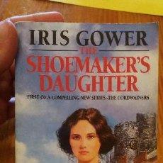 Libros de segunda mano: LIBRO ESCRITO EN INGLÉS. BOOK WRITTEN IN ENGLISH. IRIS GOWER THE SHOEMAKER'S DAUGHTER. Lote 80182157