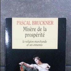 Libros de segunda mano: MISERE DE LA PROSPERITE. PASCAL BRUCKNER. GRASSET 2002. LA RELIGION MARCHANDE ET SES ENNEMIS.FRANCES. Lote 86853576
