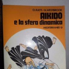 Libros de segunda mano: AIKIDO E LA SFERA DINÁMICA * OSCAR RATTI Y ADELE WESTBROOK .EN ITALIANO. Lote 92132815