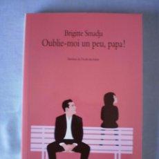 Libros de segunda mano: OUBLIE-MOI UN PEU, PAPA!. Lote 94430010