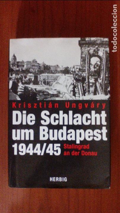 DIE SCHLACHT UM BUDAPEST. STALINGRAD AND DER DONAU. 1944 / 45. (Libros de Segunda Mano - Otros Idiomas)