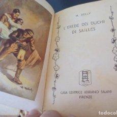 Libros de segunda mano: L'EREDE DEI DUCHI DI SAILLES. M. DELLY. CASA EDITRICE ADRIANO SALANI. FIRENZE. Lote 101023771