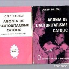 Libros de segunda mano: JOSEP DALMAU - AGONIA DE L´AUTORITARISME CATÓLIC - EDITORIAL SELECTA 1968 / 1ª EDICIÓ. Lote 104408007