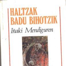 Libros de segunda mano: HALTZAK BADU BIHOTZIK. IÑAKI MENDIGUREN. 1991. EN EUSKERA. Lote 107231935