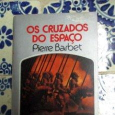 Libros de segunda mano: OS CRUZADOS DO ESPAÇO. PIERRE BARBET. 1972. Lote 108439527