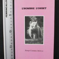 Libros de segunda mano: L'HOMBRE L'ONSET, XUSEP COARASA ATIENZA, DIPUTACION GENERAL DE ARAGON 1992 150 PAG, ARAGONES FABLA. Lote 110043287