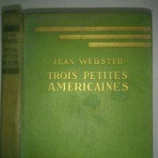 Libros de segunda mano: TROIS PETITES AMÉRICAINES 1938 JEAN WEBSTER EDITA LIBRAIRIE HACHETTE. Lote 111908663