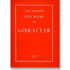 Libros de segunda mano: THE SPANISH RED BOOK ON GIBRALTAR PRESENTED BY THE MINISTRY OF FOREIGN AFFAIRS TO THE SPANISH CORTES. Lote 113211343