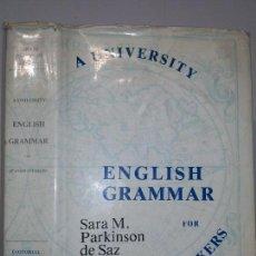 Libros de segunda mano: A UNIVERSITY ENGLISH GRAMMAR FOR SPANISH - SPEAKERS 1980 SARA M. PARKINSON DE SAZ ED. EMPEÑO 14. Lote 113390527