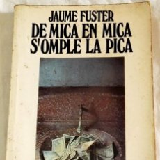 Libros de segunda mano: DE MICA EN MICA S´OMPLE LA PICA; JAUME FUSTER - EDICIONS 62, 1985. Lote 114249723