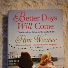 Libros de segunda mano: BETTER DAYS WILL COME - PAM WEAVER. Lote 115134827