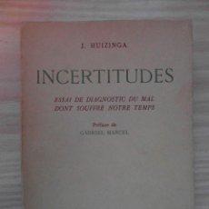 Libros de segunda mano: INCERTITUDES. ESSAI DE DIAGNOSTIC DU MAL DONT SOUFFRE NOTRE TEMPS. J. HUIZINGA. 1939.DEBIBL. Lote 116073171