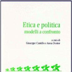 Libros de segunda mano: 'ETICA E POLITICA - MODELLI A CONFRONTO', DE GIUSEPPE CANTILLO Y ANNA DONISE. FILOSOFÍA. EN ITALIANO. Lote 119334399