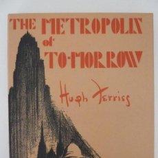 Libros de segunda mano: THE METROPOLIS OF TOMORROW. BY HUGH FERRISS. AÑO 1986. (ESTÁ EN INGLÉS). Lote 180853220