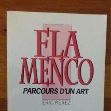 Libros de segunda mano: FLAMENCO, PARCOURS D`UN ART, ERIC PEREZ. Lote 121524823