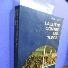 Libros de segunda mano: LA LUTTE CONTRE LES TURCS. COLES, PAUL. ED. FLAMMARION. PARIS 1969. Lote 123323699