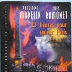 Libros de segunda mano: LIBRO EN FRANCES: 23 HEURES POUR SAUVER PARIS - PHILIPPE MADELIN - YVES RAMONET Nº44. Lote 124292651