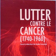 Libros de segunda mano: LIBRO EN FRANCES: LUTTER CONTRE LE CANCER 1740-1860 Nº 48. Lote 124324459