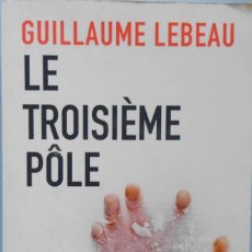 Libros de segunda mano: LIBRO EN FRANCES:GUILLAUME LEBEAU LE TROISIÉME PÒLE UNE AVENTURE DE SMILA SIBIR Nº68. Lote 125241159