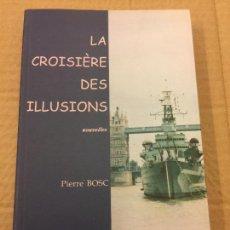 Libros de segunda mano: LA CROISIERE DES ILLUSIONS, PIERRE BOSC - 149PGS. MIDE APROX 22X14CMS - EN FRANCES . Lote 125739819