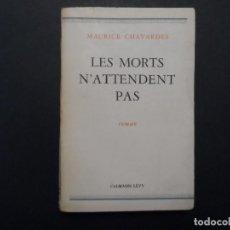 Libros de segunda mano: LES MORTS N´ATTENDENT PAS. MAURICE CHAVARDES. ROMAN EN FRANCES. ED.CALMANN-LEVY. AÑO 1955. Lote 125830167