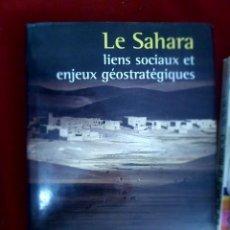 Libros de segunda mano: LE SAHARA LIENS SOCIAUX ET ENJEUX GÉOSTRATÉGIQUES. M. CHERKAOUI. TEXTO EN FRANCÉS. Lote 126362367