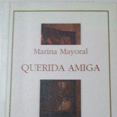 Libros de segunda mano: QUERIDA AMIGA. MARINA MAYORAL. 1995. Lote 127887348
