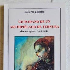 Libros de segunda mano: CIUDADANO DE UN ARCHIPIÉLAGO DE TERNURA (POEMAS Y PROSAS, 2013-2014), ROBERTO CAZORLA. FIRMA AUTOR.. Lote 128410163