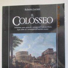 Libros de segunda mano: IL COLOSSEO ROBERTO LUCIANO. ARCHITETTURA, STORIA,SPETTACOLI E CURIOSITA DELL ANFITEATRO FLAVIO1990. Lote 129076699