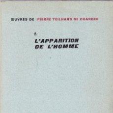 Libros de segunda mano: PIERRE TEILHARD DE CHARDIN - 2. L´APPARITION DE L´HOMME - ÉDITIONS DU SEUIL 1956 / IL.LUSTRÉE. Lote 129165835