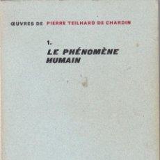 Libros de segunda mano: PIERRE TEILHARD DE CHARDIN - 1. LE PHÉNOMÉNE HUMAIN - ÉDITIONS DU SEUIL 1955 / IL.LUSTRÉE. Lote 129165995
