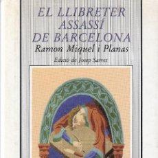 Libros de segunda mano: RAMON MIQUEL I PLANAS EL LLIBRETER ASSASSÍ DE BARCELONA ED MONTESINOS 1991 1ª EDICIÓ DE JOSEP SARRET. Lote 131162520
