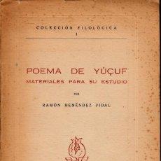 Libros de segunda mano: ÁRABE Y ESPAÑOL. RAMÓN MENÉNDEZ PIDAL. POEMA DE YÚÇUF, MATERIALES PARA SU ESTUDIO. GRANADA 1952.. Lote 131654694