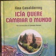 Libros de segunda mano: ICÍA QUERE CAMBIAR O MUNDO. FINA CASALDERREY. ILUSTRACIONES CARMEN PERNAS. EN GALLEGO. Lote 131659394