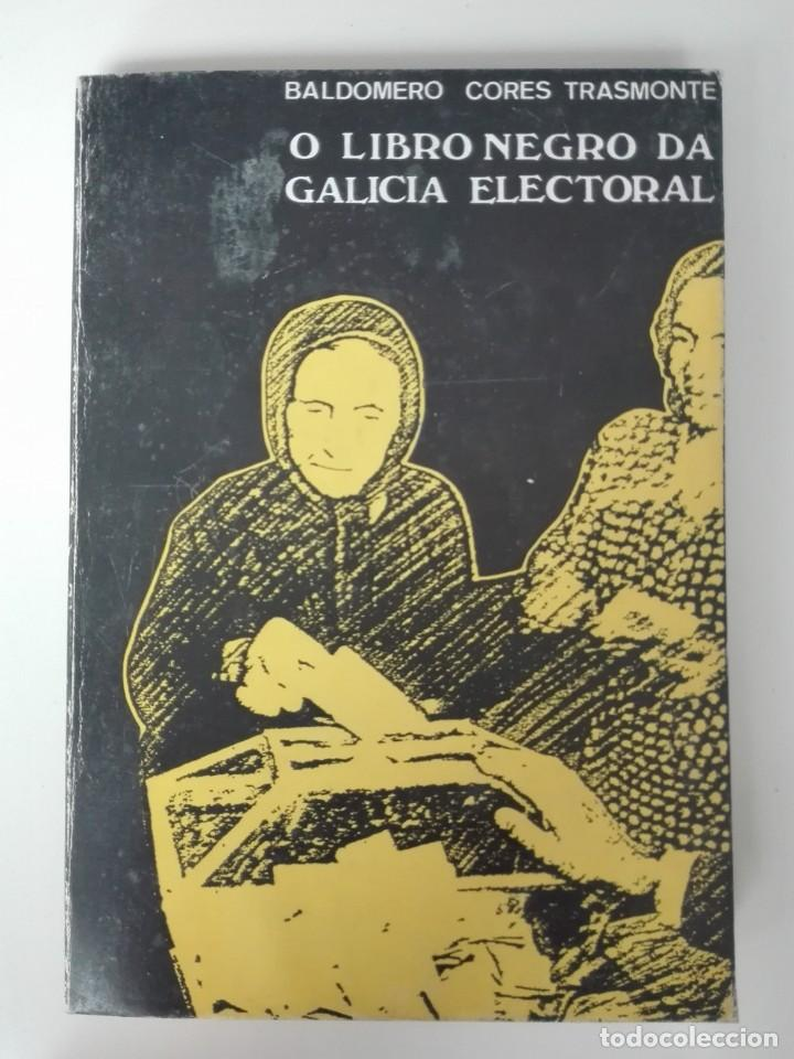 O LIBRO NEGRO DA GALICIA ELECTORAL - BALDOMERO CORES TRASMONTE (Libros de Segunda Mano - Otros Idiomas)