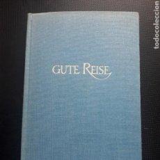 Libros de segunda mano: GUTE REISE. CARL HUNSER MÜNCHEN. 1961. 144PGS. ALEMÁN.. Lote 136047760