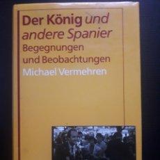 Libros de segunda mano: DER KÖNIG UND ANDERE SPANIER. BEGEGNUNGEN UND BEOBACHTUNGEN. MICHAEL VERMEHREN. DVA 1991. 334PGS.. Lote 136060026