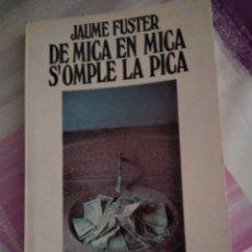 Libros de segunda mano: DE MICA EN MICA S'OMPLE LA PICA. JAUME FUSTER. Lote 136168150